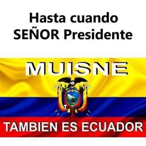 """Until when Mr. President? Muisne is Ecuador too."""